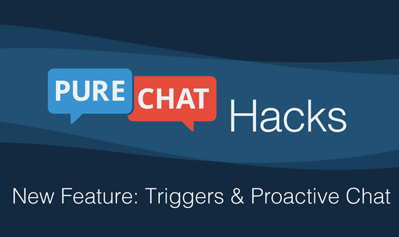 NEW: Triggers & Proactive Chat!