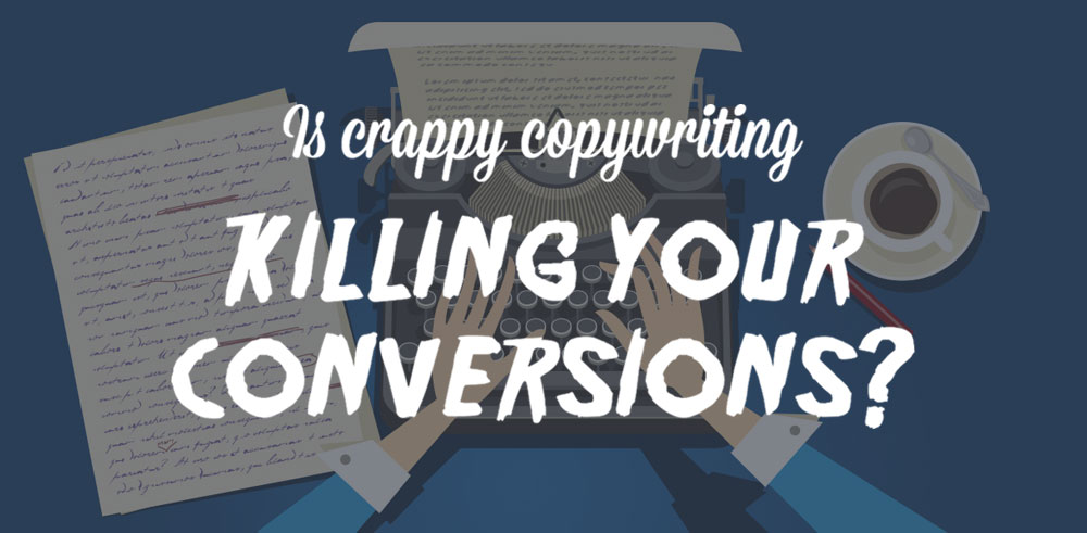 Is crappy copywriting killing your conversions?