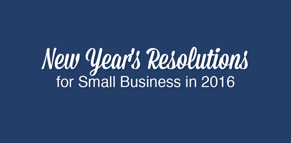New Year's Resolutions for Small Business in 2016 [INFOGRAPHIC]