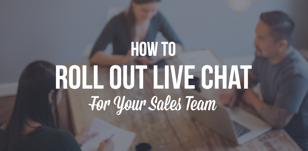 How to Roll Out Live Chat For Your Sales Team