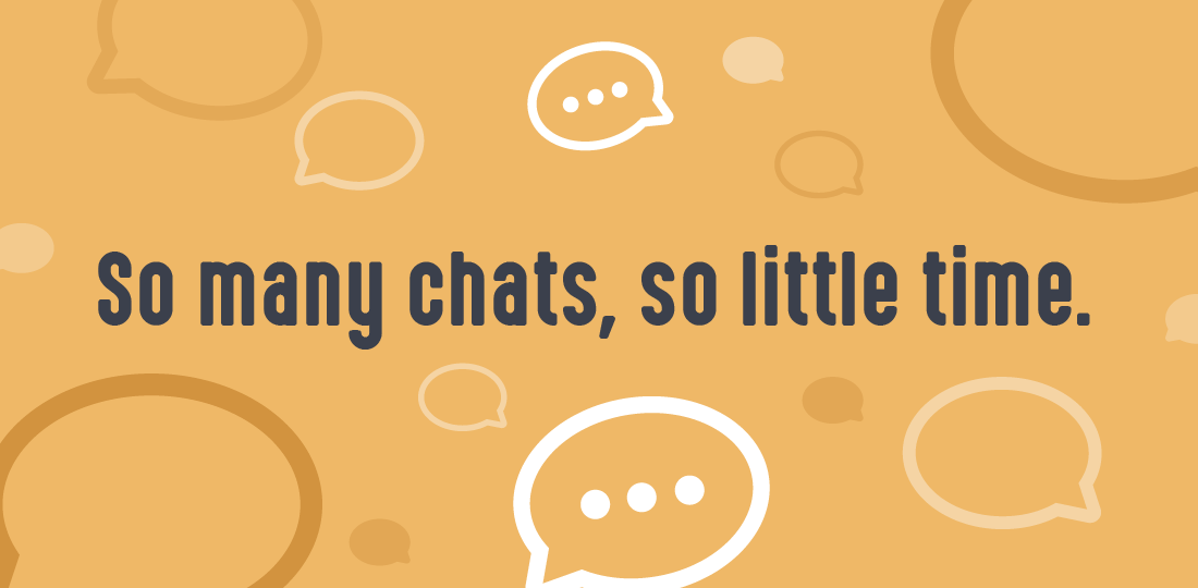 So Many Chats, So Little Time