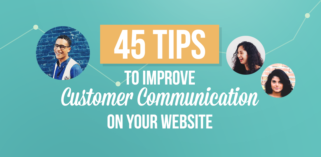 45 Tips to Improve Customer Communication on Your Website
