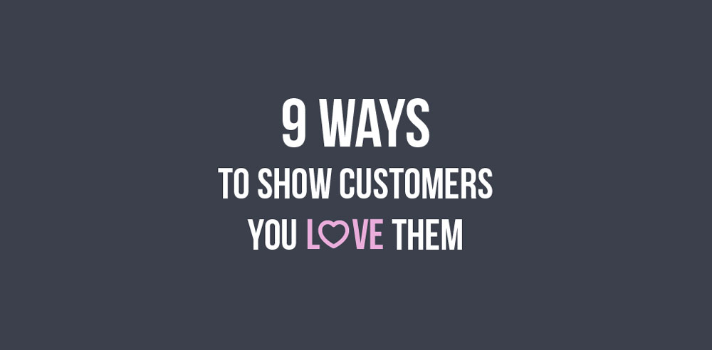 9 Ways to Show Customers You Love Them [Infographic]
