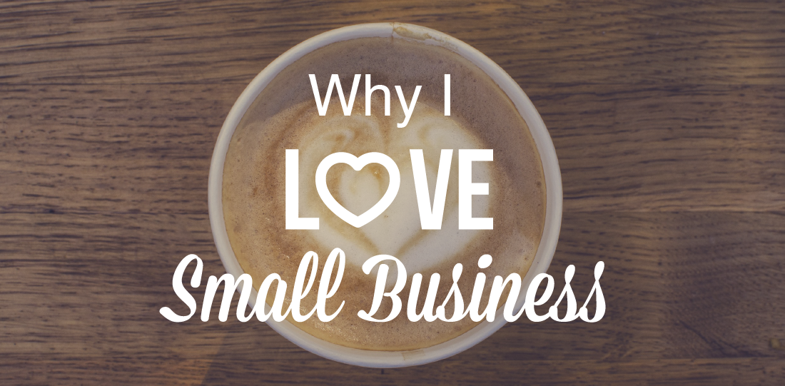 Why I Love Small Business