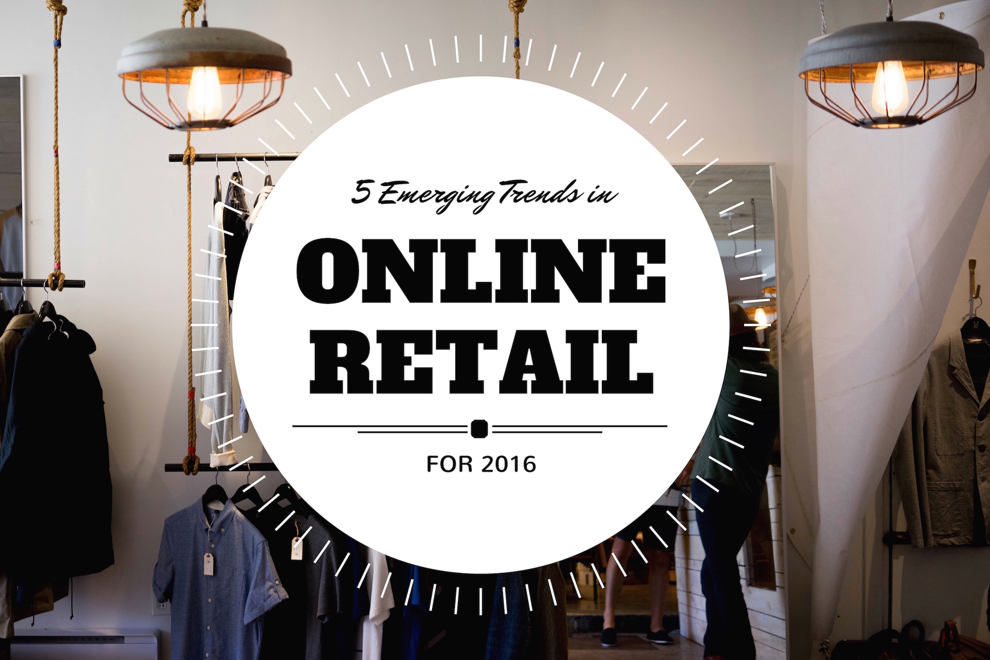 5 Emerging Trends in Online Retail for 2016