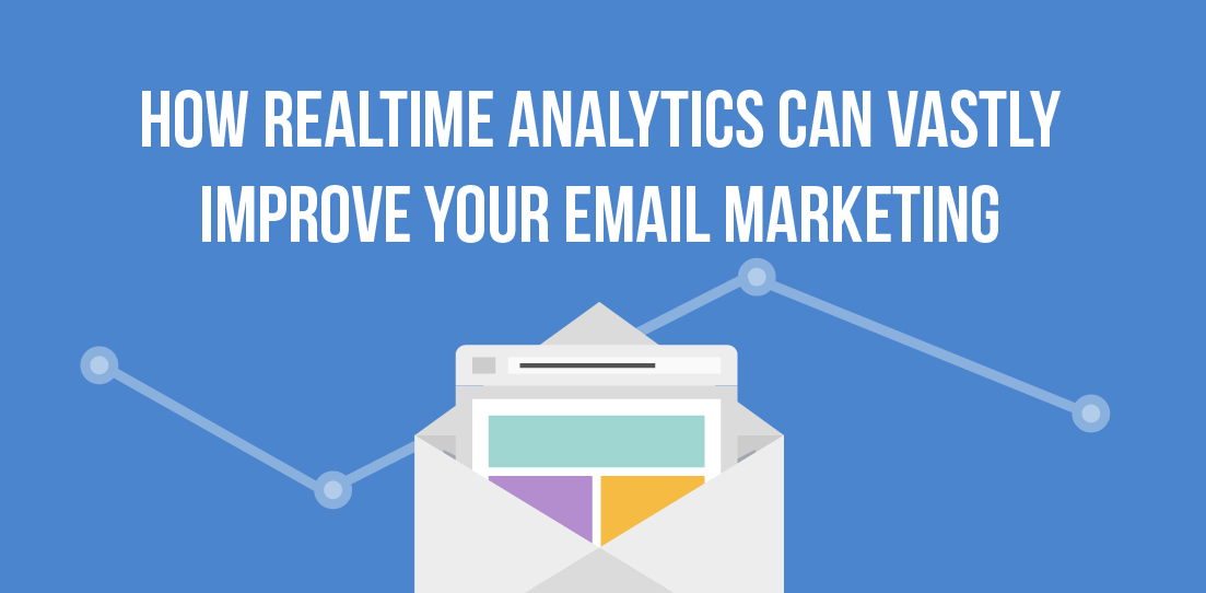 How Real-Time Analytics Can Vastly Improve Your Email Marketing